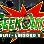 Geek Out! - Episode 1